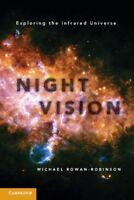 Night Vision: Exploring the Infrared Universe, Rowan-Robinson, Professor Michael