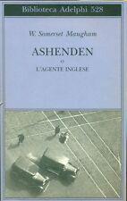 SOMERSET MAUGHAM William, Ashenden o l'agente inglese. Adelphi, 2008