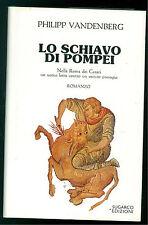 VANDENBERG PHILIPP LO SCHIAVO DI POMPEI SUGARCO 1987 ROMANZI STORICI PRIMA EDIZ.
