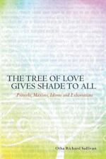 The Tree of Love Gives Shade to All: Proverbs, Maxims, Idioms and...