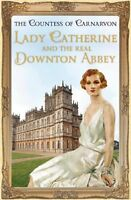 Lady Catherine and the Real Downton Abbey,The Countess Of Carnarvon