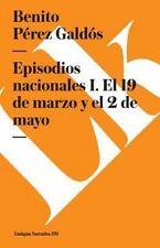 Episodios Nacionales I. el 19 de Marzo y el 2 de Mayo by Benito Pérez Galdós...
