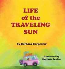 Life of the Traveling Sun by Barbara Carpenter (2015, Hardcover)