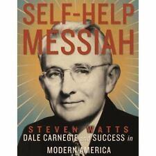 Self-Help Messiah : Dale Carnegie and Success in Modern America by Steven AB