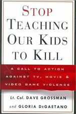 Stop Teaching Our Kids to Kill : A Call to Action Against TV, Movie and Video
