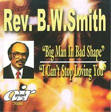 Big Man in Bad Shape/I Can't Stop Loving You by Rev. B.W. Smith (CD, Nov-2007, A