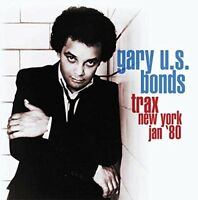Gary U.S. Bonds - Trax: New York Jan '80 (2016)  CD  NEW/SEALED  SPEEDYPOST