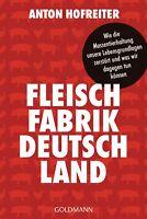 Anton Hofreiter - Fleischfabrik Deutschland: Wie die Massentierhaltung unsere Le