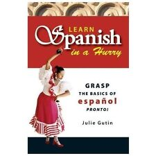Learn Spanish in a Hurry: Grasp the Basics of Espanol Pronto! (Everything Series