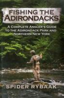 Fishing the Adirondacks : A Complete Angler's Guide to the Adirondack Park an...