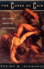 The Curse of Cain: The Violent Legacy of Monotheism: By Schwartz, Regina M.