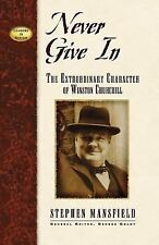 Never Give In : The Extraordinary Character of Winston Churchill by Stephen...