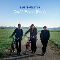 LARRY PORTER TRIO - DON'T FENCE ME IN   CD NEW