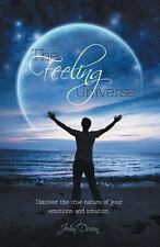 The Feeling Universe - Discover the True Nature of Your Emotions and...