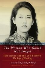 Woman Who Could Not Forget : Iris Chang Before and Beyond the Rape of Nanking -