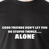 good friends don't let you do stupid things. Alone jackass retro Funny T-Shirt