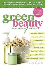 Green Beauty Recipes: Easy Homemade Recipes to Make Your Own Natural and Organic