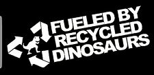 3x8 inch FUELED BY RECYCLED DINOSAURS car Vinyl cut window decal BUY2GET1 467