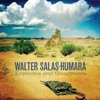 WALTER SALAS-HUMARA - EXPLODES & DISAPPEARS   CD NEW+