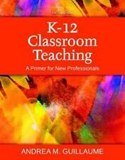 K-12 CLASSROOM TEACHING - GUILLAUME, ANDREA M. - LOOSE-LEAF TEXT VERSION