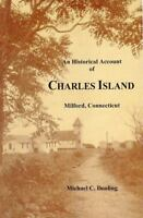 An Historical Account of Charles Island: Milford, Connecticut by Dooling, Micha