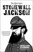 """The Quotable Stonewall Jackson"" (paperback) By Colonel Lochlainn Seabrook"