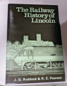 The Railway History of Lincoln by J G Ruddock & R E Pearson 1985 Hardback