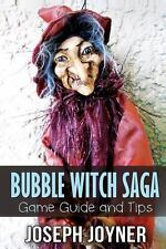 Bubble Witch Saga Game Guide and Tips by Joyner Joseph (2014, Paperback)