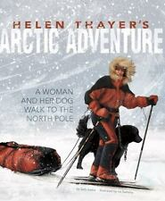 Helen Thayer's Arctic Adventure: A Woman and a Dog Walk to the North Pole...