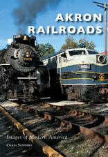 Akron Railroads [Images of Modern America] [OH] [Arcadia Publishing]