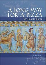 A Long Way for a Pizza: On Foot to Rome by Brian Mooney (Paperback, 2012)
