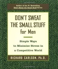 Dont Sweat the Small Stuff for Men: Simple Ways to Minimize Stress in a Competi