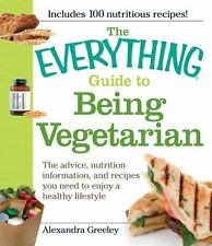 The Everything Guide to Being Vegetarian: The advice, nutrition information, and