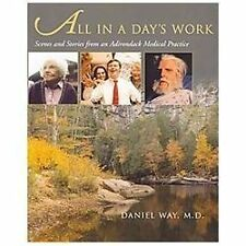 All in a Day's Work : Scenes and Stories from an Adirondack Medical Practice...
