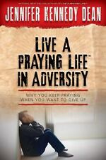 Live a Praying Life! in Adversity: Why You Keep Praying When You Want to Give Up