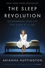 The Sleep Revolution : Transforming Your Life, One Night at a Time by Arianna...