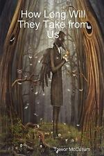 How Long Will They Take from Us by Trevor McCullum (2015, Paperback)