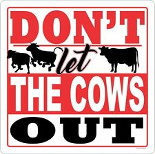DON'T LET THE COWS OUT LR OUTDOOR GATE SIGN LIVESTOCK CATTLE FENCE RODEO STATION