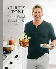 Good Food, Good Life By Curtis Stone 130 Simple recipes you'll love - New