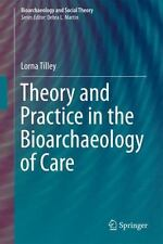 Theory and Practice in the Bioarchaeology of Care: By Tilley, Lorna