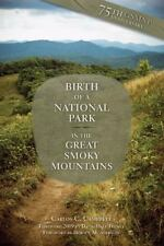 BIRTH OF A NATIONAL PARK IN THE GREAT SMOKY MOUNTAINS - CAMPBELL, CARLOS C. - NE