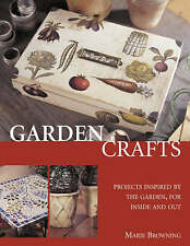 GARDEN CRAFTS: PROJECTS INSPIRED BY THE GARDEN, FOR INSIDE AND OUT, MARIE BROWNI