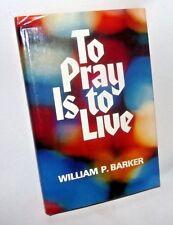 To Pray is to Live Christian Prayer William Barker 1977 Growth Spiritual HBDJ