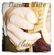 Flatpick * by Clarence White (CD, Oct-2006, Rural Rhythm)