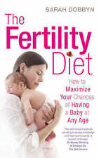 The Fertility Diet: How to Maximize Your Chances of Having a Baby at Any Age by