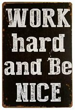 """Work Hard and be Nice Tin Metal Sign 8"""" X 12"""""""