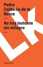 No Hay Instante Sin Milagro by Pedro Calderón de la Barca (2014, Paperback)