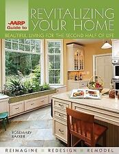 AARP Guide to Revitalizing Your Home: Beautiful Living for the Second-ExLibrary