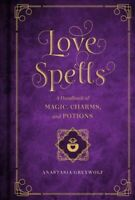 Love Magic : A Handbook of Spells, Charms, and Potions, Hardcover by Greywolf...