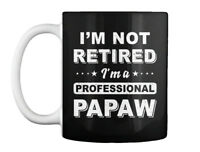 Not Retired A Professional Papaw - Im Gift Coffee Mug